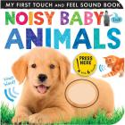 Noisy Baby Animals My First Touch and Feel Sound B